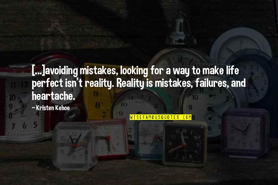 Life Is Perfect Now Quotes By Kristen Kehoe: [...]avoiding mistakes, looking for a way to make