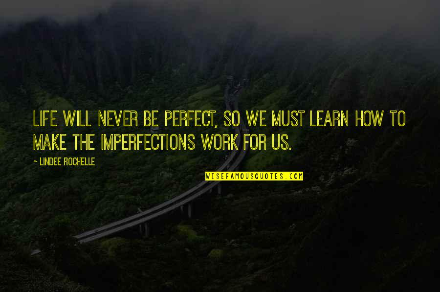 Life Is Perfect Now Quotes By LinDee Rochelle: Life will never be perfect, so we must