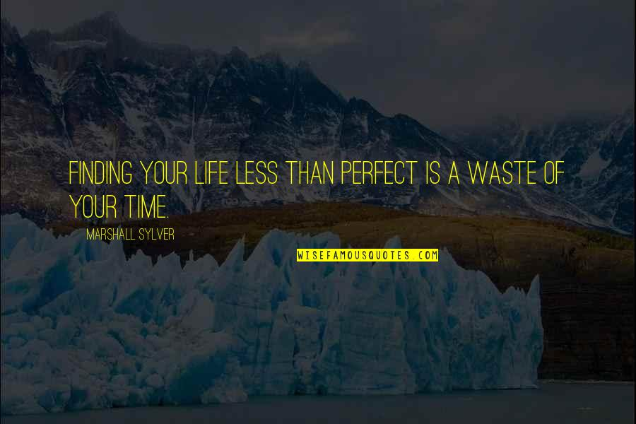Life Is Perfect Now Quotes By Marshall Sylver: Finding your life less than perfect is a