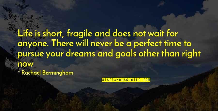 Life Is Perfect Now Quotes By Rachael Bermingham: Life is short, fragile and does not wait