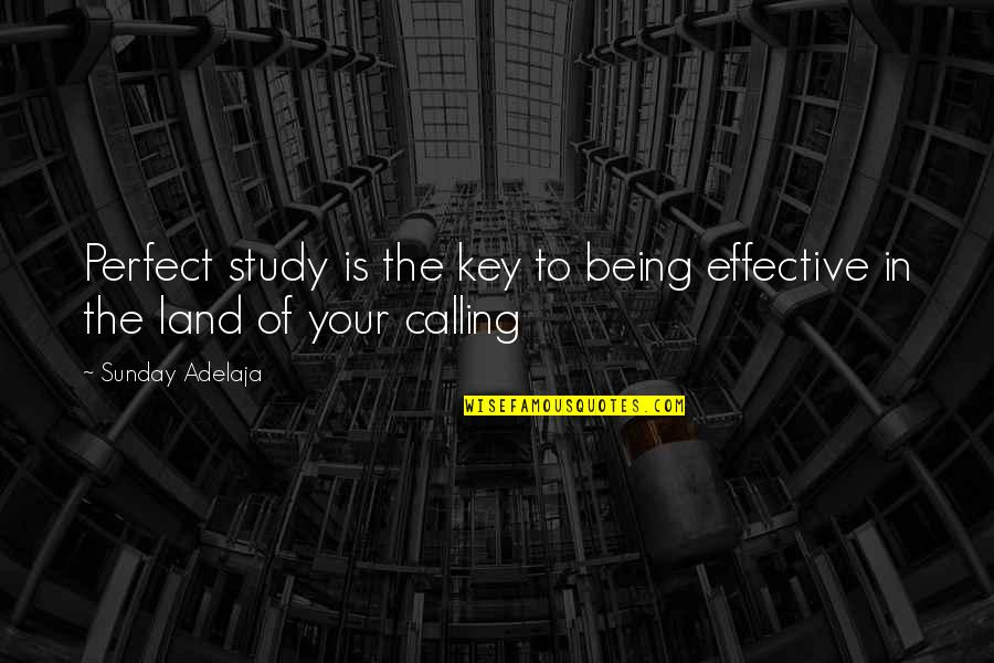 Life Is Perfect Now Quotes By Sunday Adelaja: Perfect study is the key to being effective