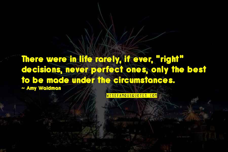 """Life Is Perfect Right Now Quotes By Amy Waldman: There were in life rarely, if ever, """"right"""""""