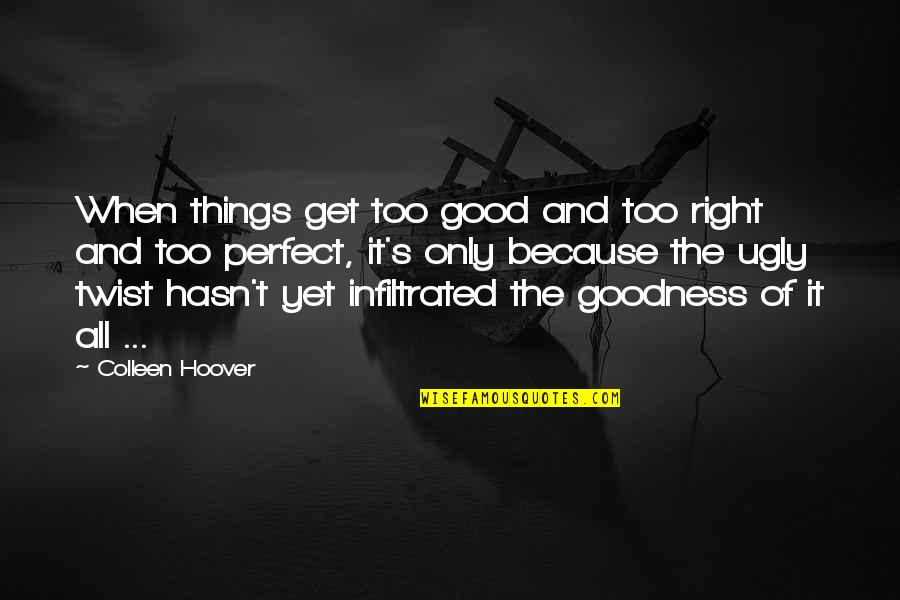 Life Is Perfect Right Now Quotes By Colleen Hoover: When things get too good and too right