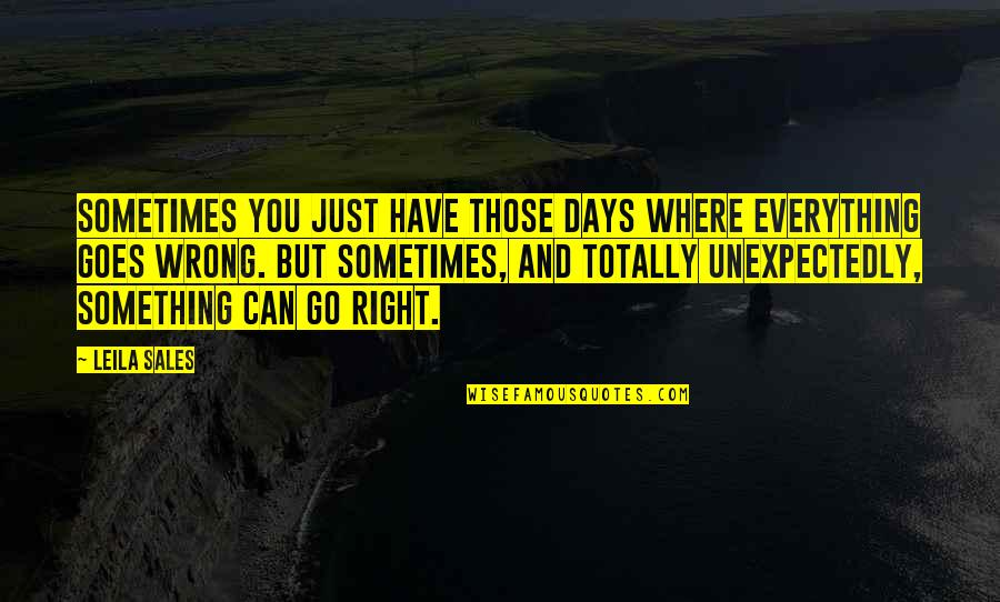 Life Is Perfect Right Now Quotes By Leila Sales: Sometimes you just have those days where everything