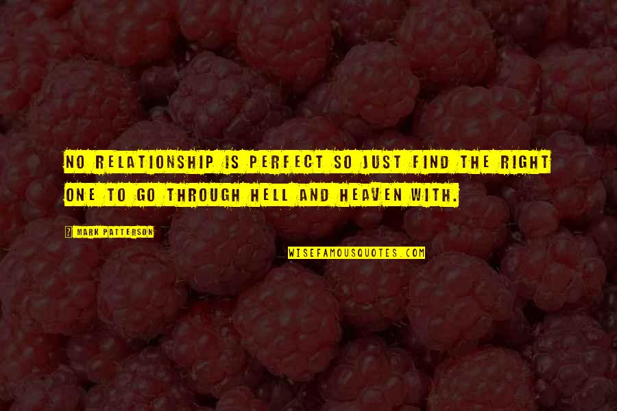 Life Is Perfect Right Now Quotes By Mark Patterson: No relationship is perfect so just find the