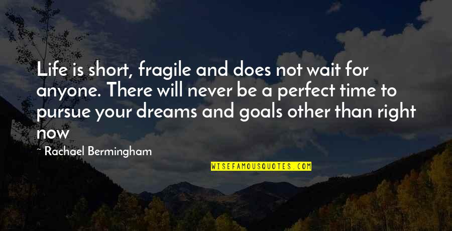 Life Is Perfect Right Now Quotes By Rachael Bermingham: Life is short, fragile and does not wait