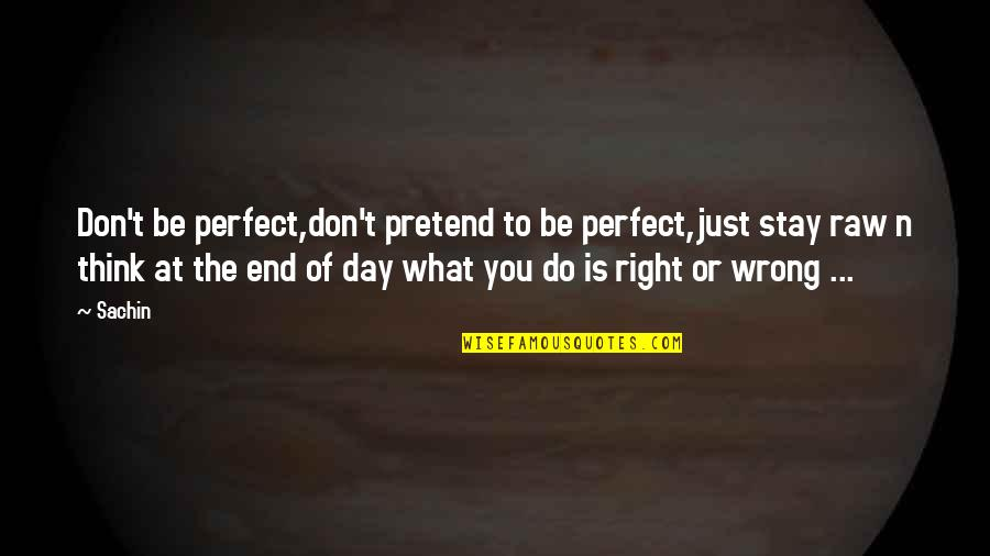 Life Is Perfect Right Now Quotes By Sachin: Don't be perfect,don't pretend to be perfect,just stay
