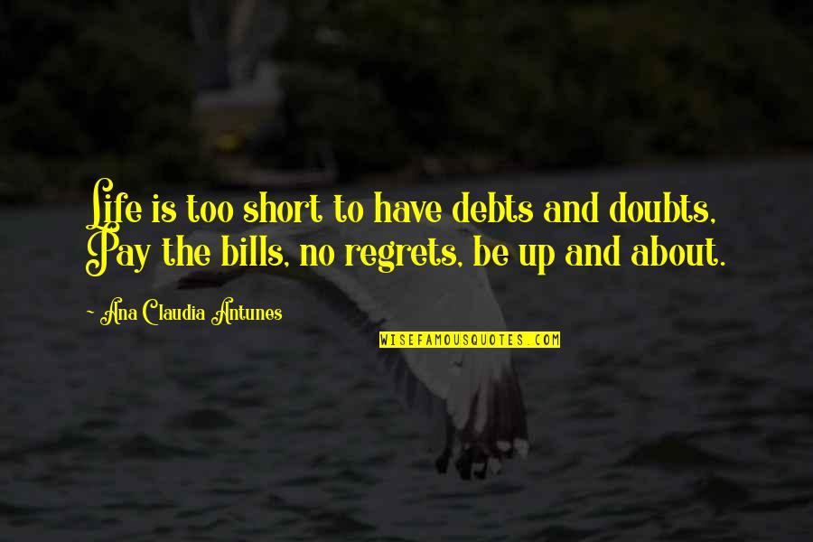 Life Is Short No Regrets Quotes By Ana Claudia Antunes: Life is too short to have debts and