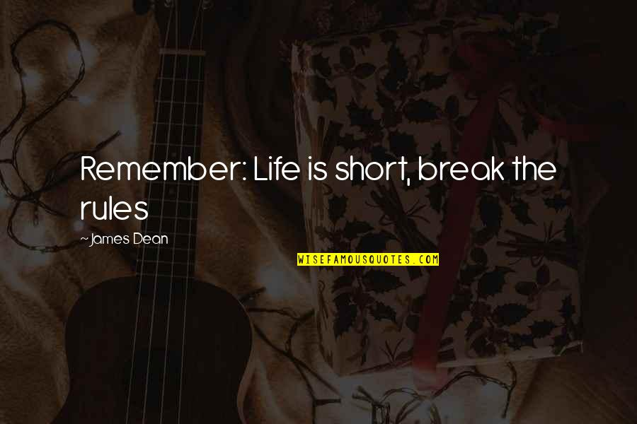 Life Is Short No Regrets Quotes By James Dean: Remember: Life is short, break the rules