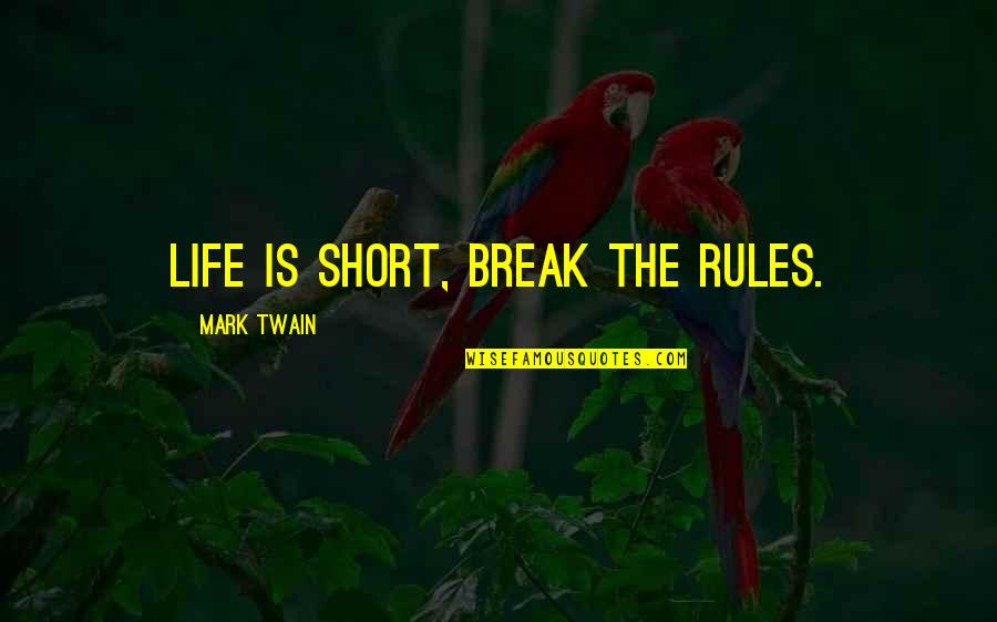 Life Is Short No Regrets Quotes By Mark Twain: Life is short, break the rules.