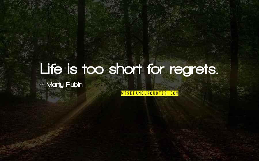 Life Is Short No Regrets Quotes By Marty Rubin: Life is too short for regrets.