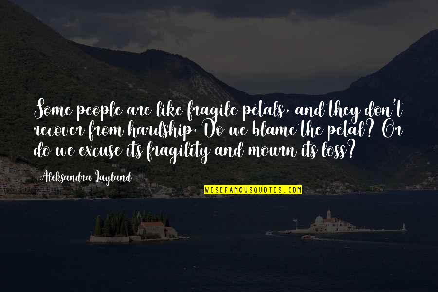 Life Is Too Fragile Quotes By Aleksandra Layland: Some people are like fragile petals, and they