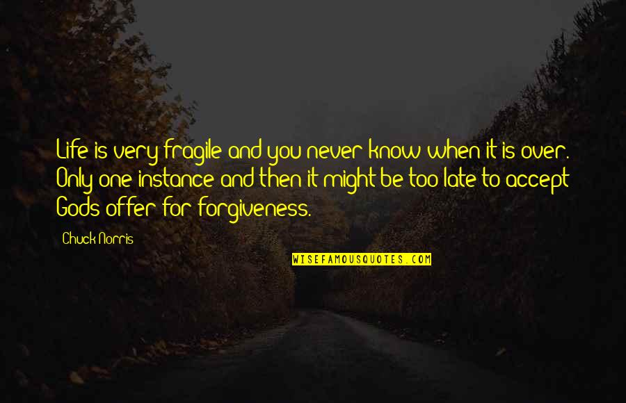 Life Is Too Fragile Quotes By Chuck Norris: Life is very fragile and you never know