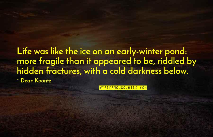 Life Is Too Fragile Quotes By Dean Koontz: Life was like the ice on an early-winter