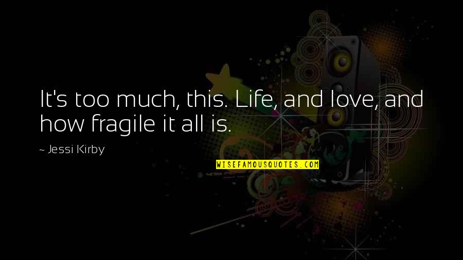 Life Is Too Fragile Quotes By Jessi Kirby: It's too much, this. Life, and love, and