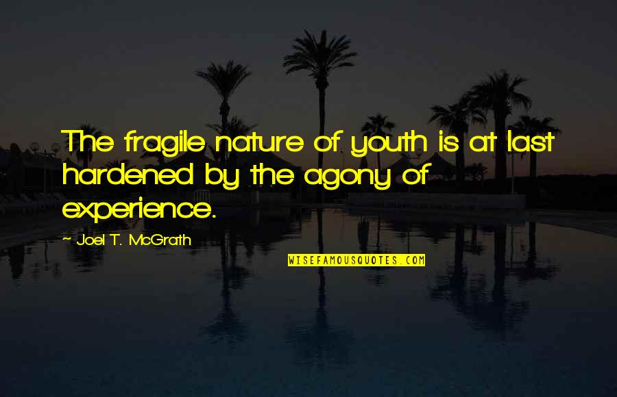 Life Is Too Fragile Quotes By Joel T. McGrath: The fragile nature of youth is at last