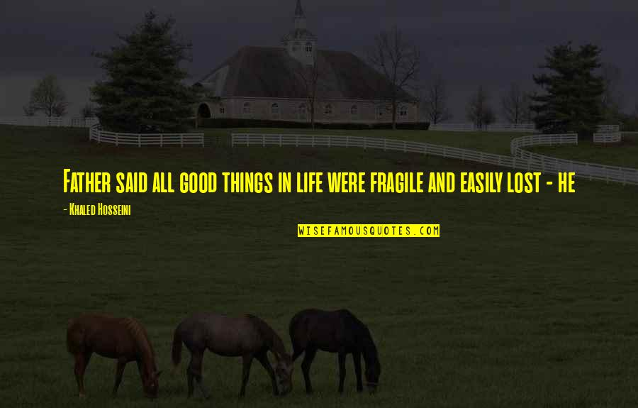 Life Is Too Fragile Quotes By Khaled Hosseini: Father said all good things in life were