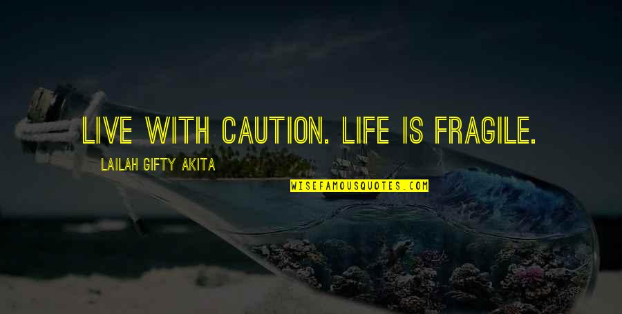 Life Is Too Fragile Quotes By Lailah Gifty Akita: Live with caution. Life is fragile.