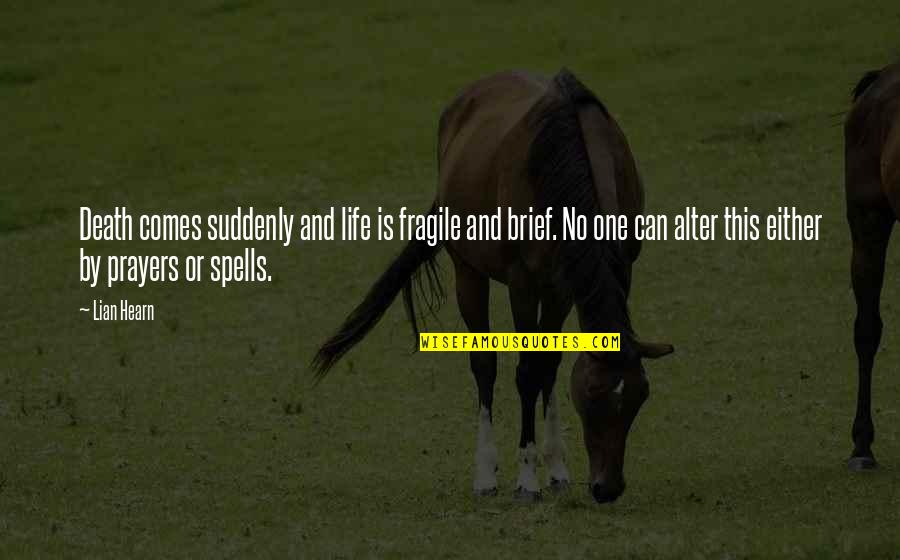 Life Is Too Fragile Quotes By Lian Hearn: Death comes suddenly and life is fragile and
