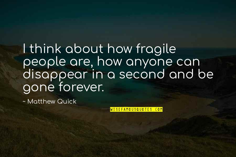 Life Is Too Fragile Quotes By Matthew Quick: I think about how fragile people are, how