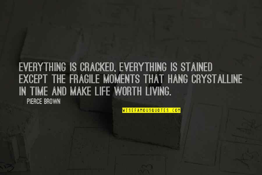 Life Is Too Fragile Quotes By Pierce Brown: Everything is cracked, everything is stained except the