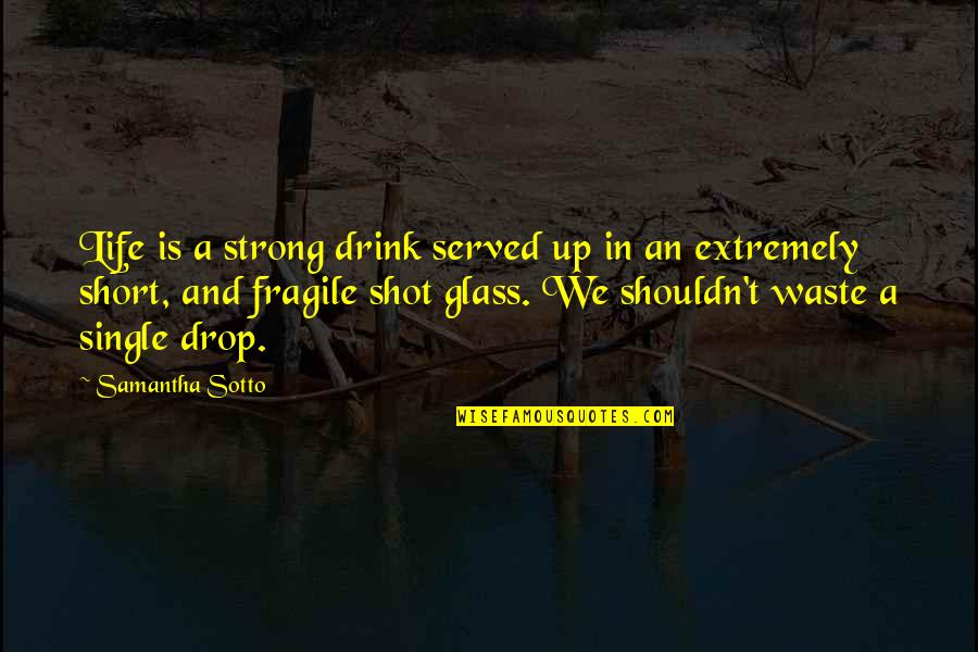 Life Is Too Fragile Quotes By Samantha Sotto: Life is a strong drink served up in