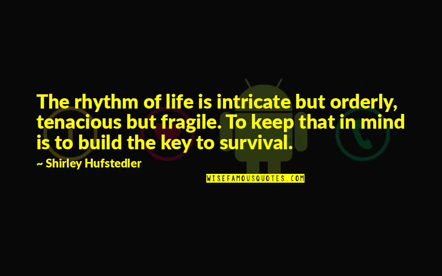 Life Is Too Fragile Quotes By Shirley Hufstedler: The rhythm of life is intricate but orderly,