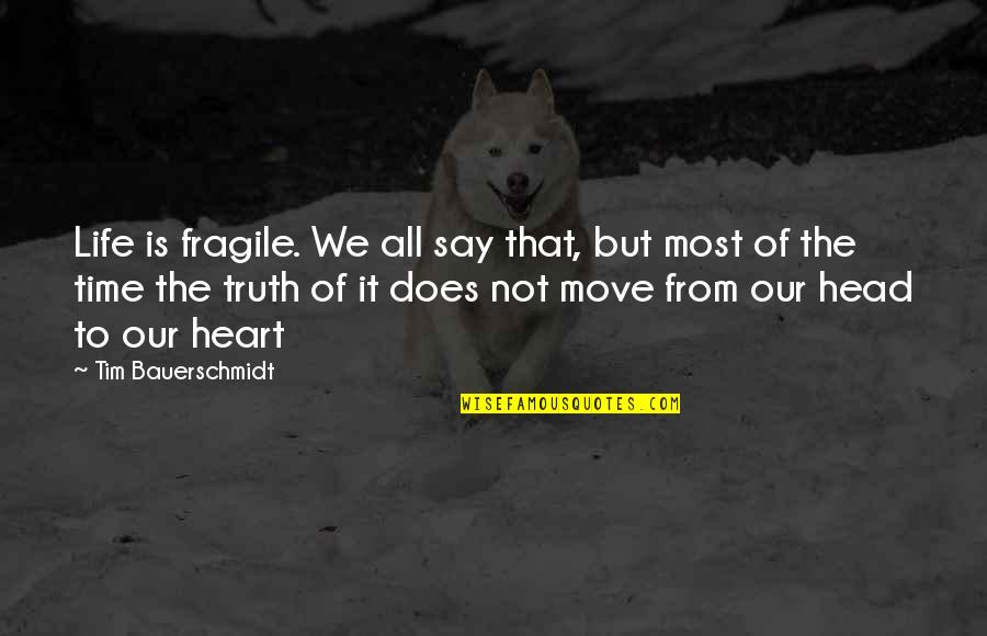 Life Is Too Fragile Quotes By Tim Bauerschmidt: Life is fragile. We all say that, but
