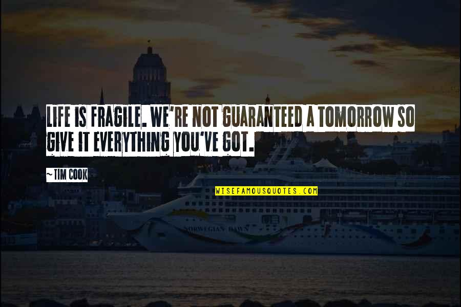 Life Is Too Fragile Quotes By Tim Cook: Life is fragile. We're not guaranteed a tomorrow
