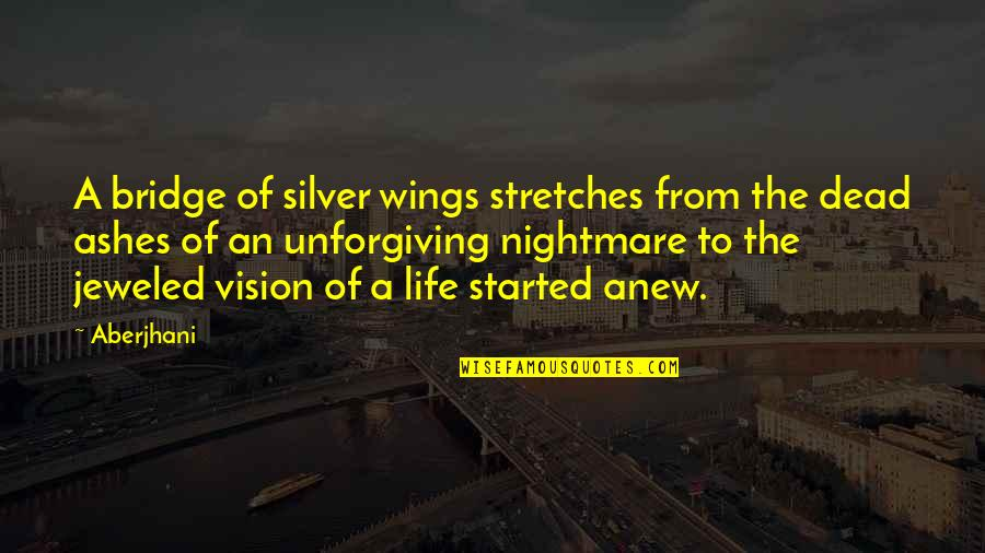 Life Is Unforgiving Quotes By Aberjhani: A bridge of silver wings stretches from the