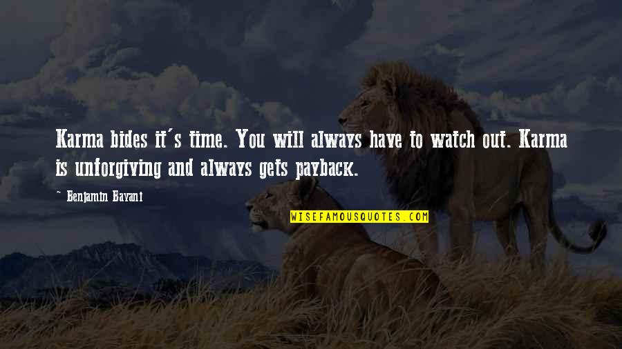 Life Is Unforgiving Quotes By Benjamin Bayani: Karma bides it's time. You will always have