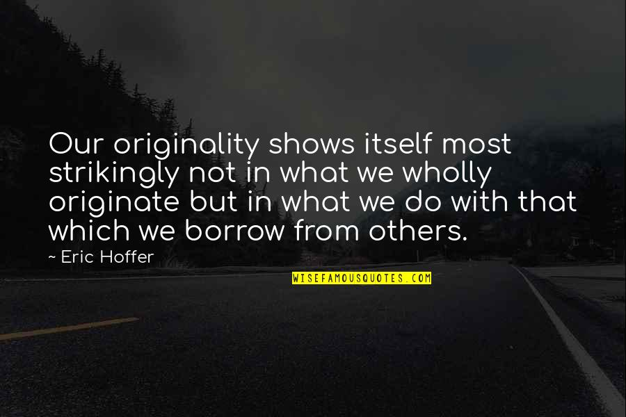 Life Is Unforgiving Quotes By Eric Hoffer: Our originality shows itself most strikingly not in