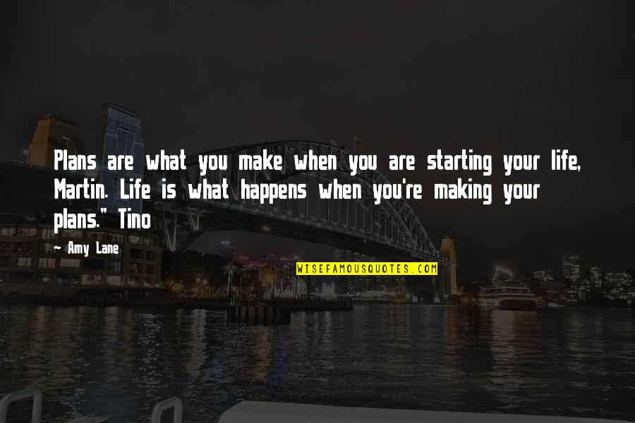 Life Is What Happens When Quotes By Amy Lane: Plans are what you make when you are