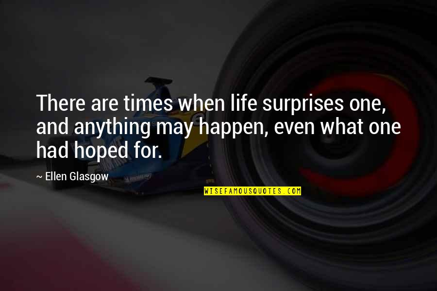 Life Is What Happens When Quotes By Ellen Glasgow: There are times when life surprises one, and
