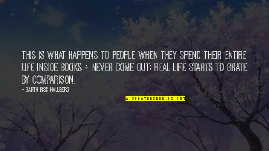 Life Is What Happens When Quotes By Garth Risk Hallberg: this is what happens to people when they