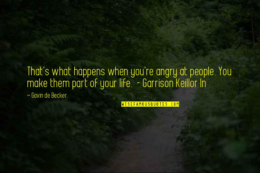 Life Is What Happens When Quotes By Gavin De Becker: That's what happens when you're angry at people.
