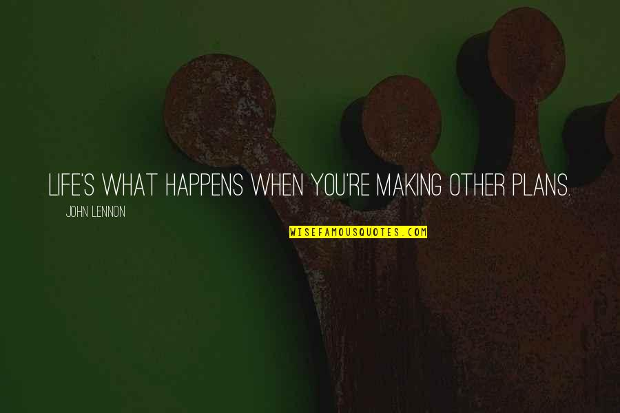 Life Is What Happens When Quotes By John Lennon: Life's what happens when you're making other plans.
