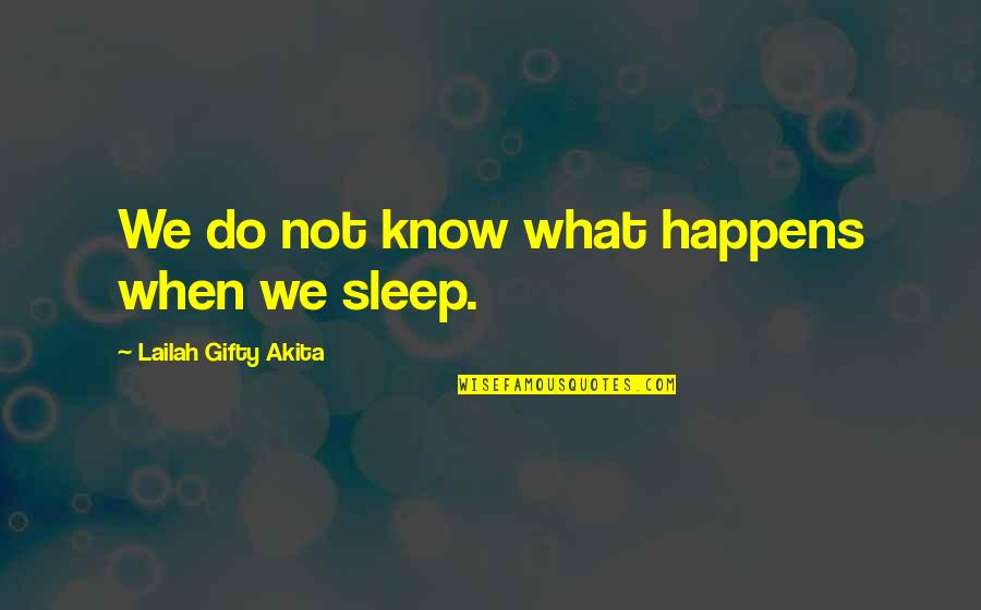 Life Is What Happens When Quotes By Lailah Gifty Akita: We do not know what happens when we