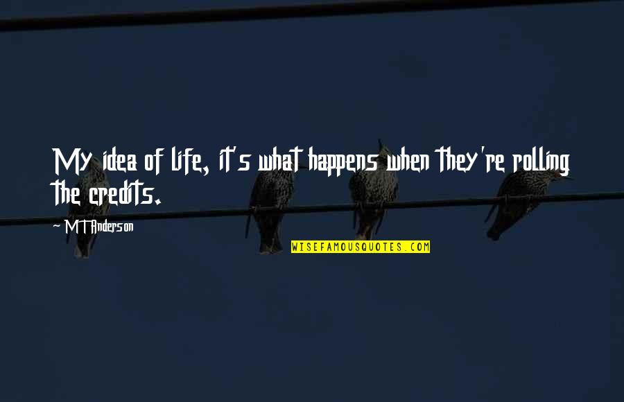 Life Is What Happens When Quotes By M T Anderson: My idea of life, it's what happens when