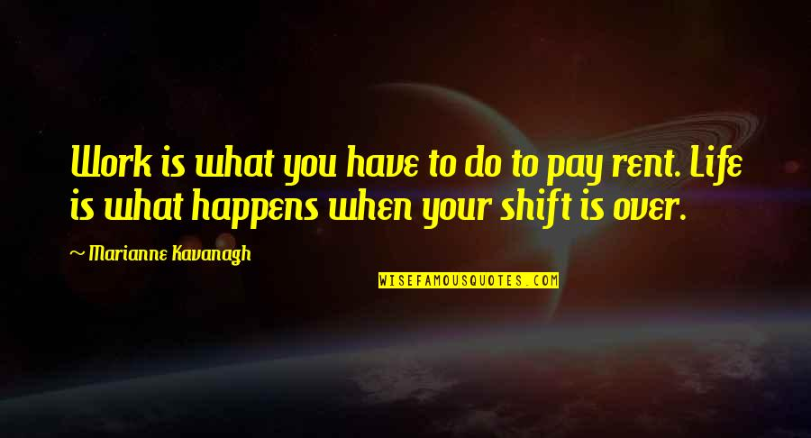 Life Is What Happens When Quotes By Marianne Kavanagh: Work is what you have to do to