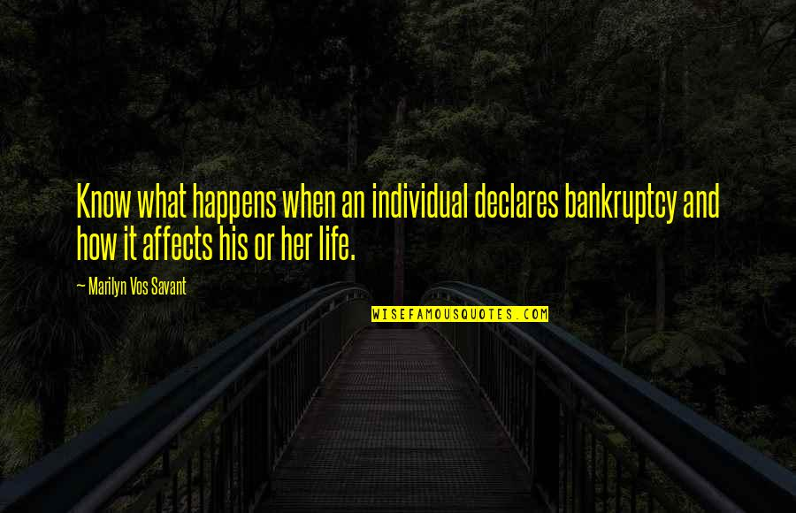 Life Is What Happens When Quotes By Marilyn Vos Savant: Know what happens when an individual declares bankruptcy