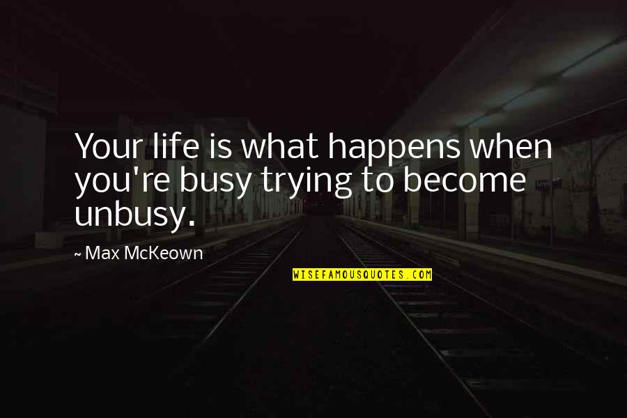 Life Is What Happens When Quotes By Max McKeown: Your life is what happens when you're busy