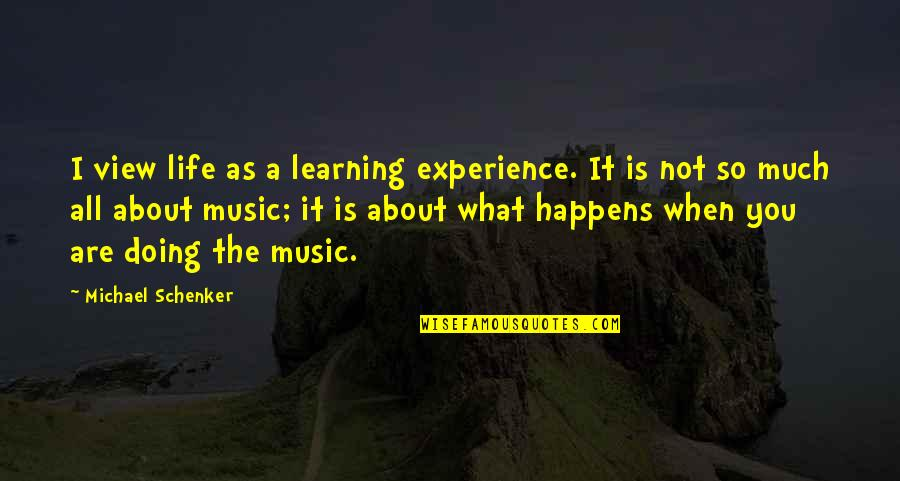 Life Is What Happens When Quotes By Michael Schenker: I view life as a learning experience. It