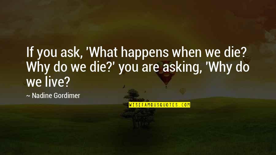 Life Is What Happens When Quotes By Nadine Gordimer: If you ask, 'What happens when we die?