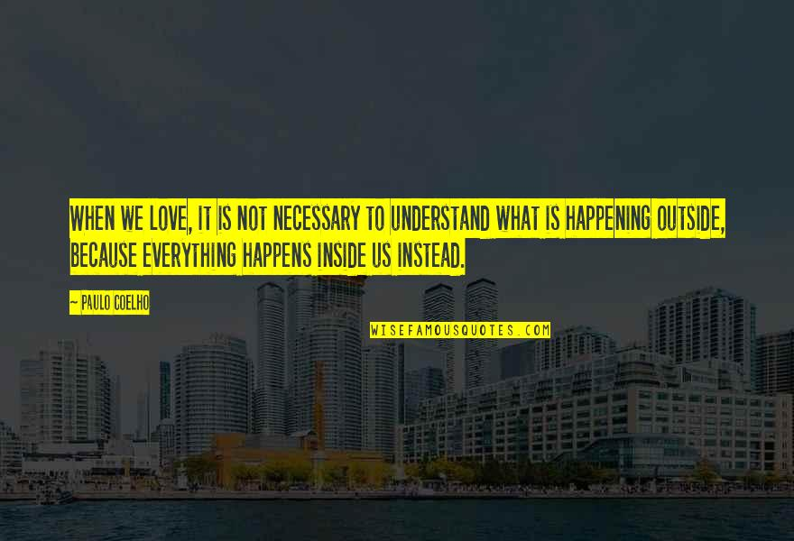 Life Is What Happens When Quotes By Paulo Coelho: When we love, it is not necessary to