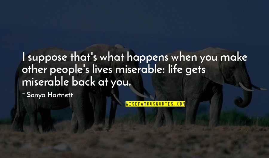 Life Is What Happens When Quotes By Sonya Hartnett: I suppose that's what happens when you make