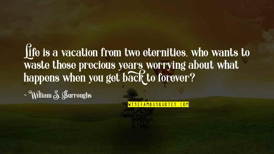 Life Is What Happens When Quotes By William S. Burroughs: Life is a vacation from two eternities, who