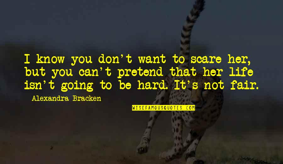 Life Isn Fair Quotes By Alexandra Bracken: I know you don't want to scare her,