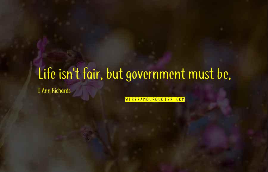 Life Isn Fair Quotes By Ann Richards: Life isn't fair, but government must be,
