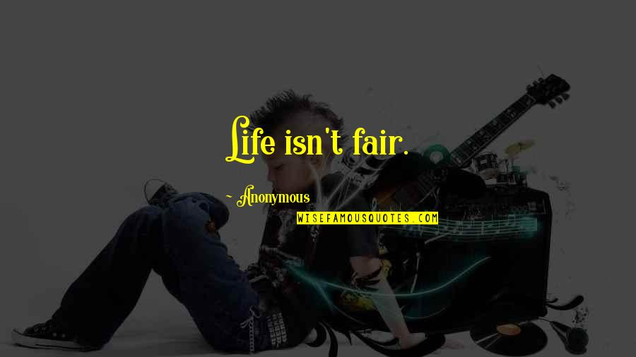 Life Isn Fair Quotes By Anonymous: Life isn't fair.